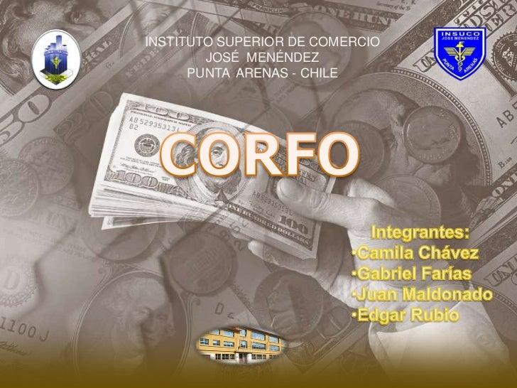INSTITUTO SUPERIOR DE COMERCIO<br />JOSÉ  MENÉNDEZ<br />PUNTA  ARENAS - CHILE<br />CORFO<br />Integrantes: <br /><ul><li>C...