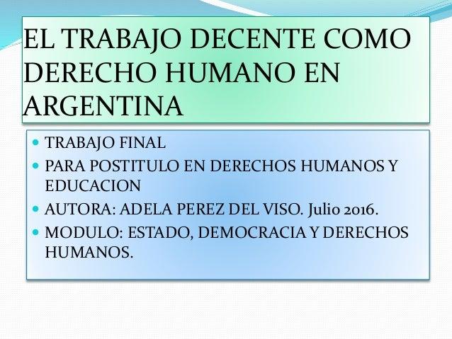 EL TRABAJO DECENTE COMO DERECHO HUMANO EN ARGENTINA  TRABAJO FINAL  PARA POSTITULO EN DERECHOS HUMANOS Y EDUCACION  AUT...