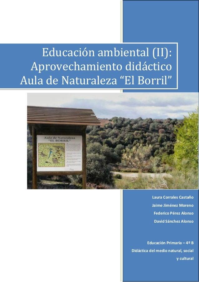 Laura Corrales Castaño Jaime Jiménez Moreno Federico Pérez Alonso David Sánchez Alonso Educación Primaria – 4º B Didáctica...