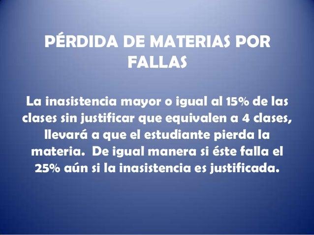 PÉRDIDA DE MATERIAS POR           FALLAS La inasistencia mayor o igual al 15% de lasclases sin justificar que equivalen a ...