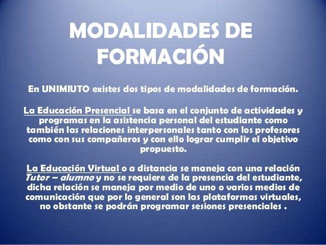 MODALIDADES DE            FORMACIÓN En UNIMIUTO existes dos tipos de modalidades de formación.La Educación Presencial se b...