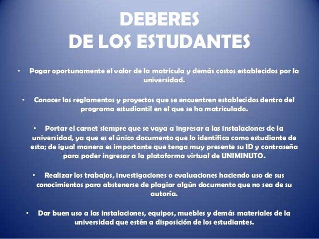 DEBERES                         DE LOS ESTUDANTES•           Pagar oportunamente el valor de la matricula y demás costos e...
