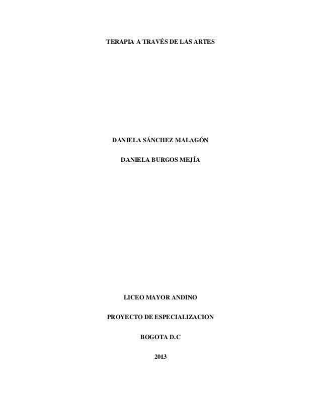TERAPIA A TRAVÉS DE LAS ARTES  DANIELA SÁNCHEZ MALAGÓN DANIELA BURGOS MEJÍA  LICEO MAYOR ANDINO PROYECTO DE ESPECIALIZACIO...