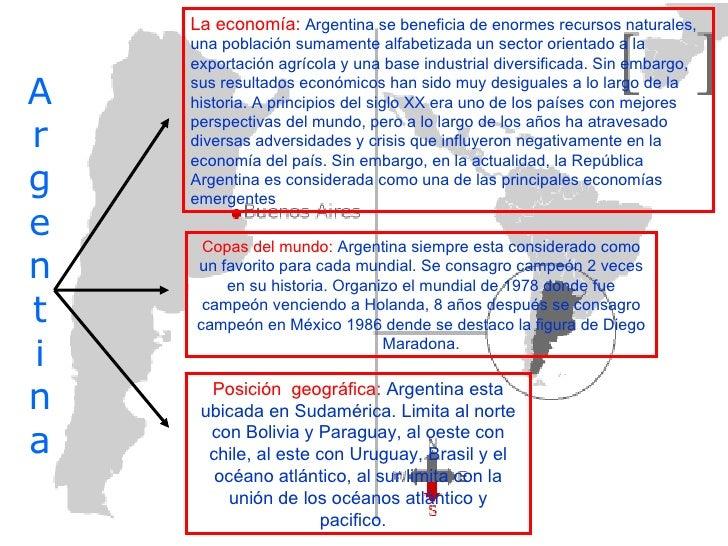 A r g e n t i n a La economía:  Argentina se beneficia de enormes recursos naturales, una población sumamente alfabetizada...