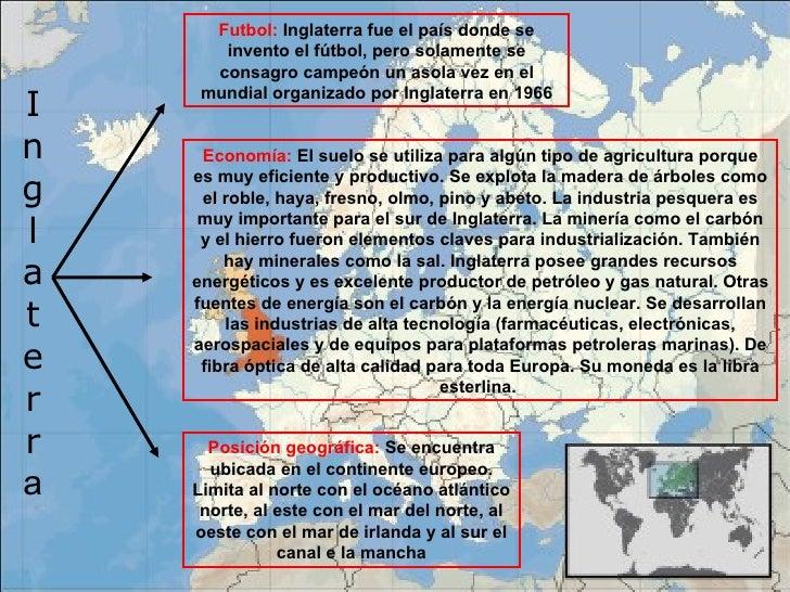 I n g l a t e r r a Posición geográfica:  Se encuentra ubicada en el continente europeo. Limita al norte con el océano atl...