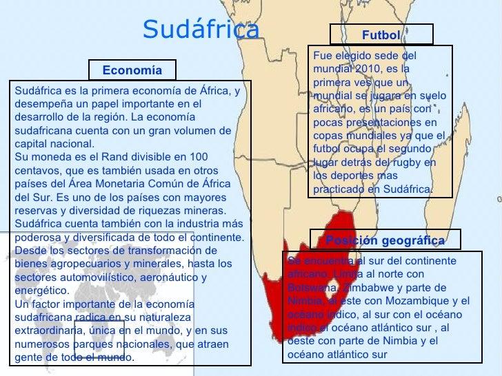 Sudáfrica   Sudáfrica es la primera economía de África, y desempeña un papel importante en el desarrollo de la región. La ...