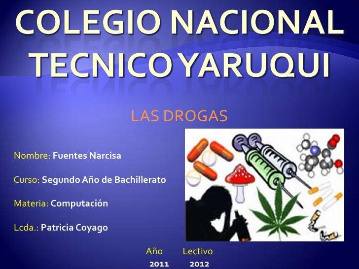 LAS DROGASNombre: Fuentes NarcisaCurso: Segundo Año de BachilleratoMateria: ComputaciónLcda.: Patricia Coyago             ...