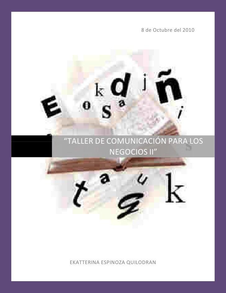 """8 de Octubre del 2010         """"TALLER DE COMUNICACIÓN PARA LOS D                 NEGOCIOS II""""          EKATTERINA ESPINOZA..."""