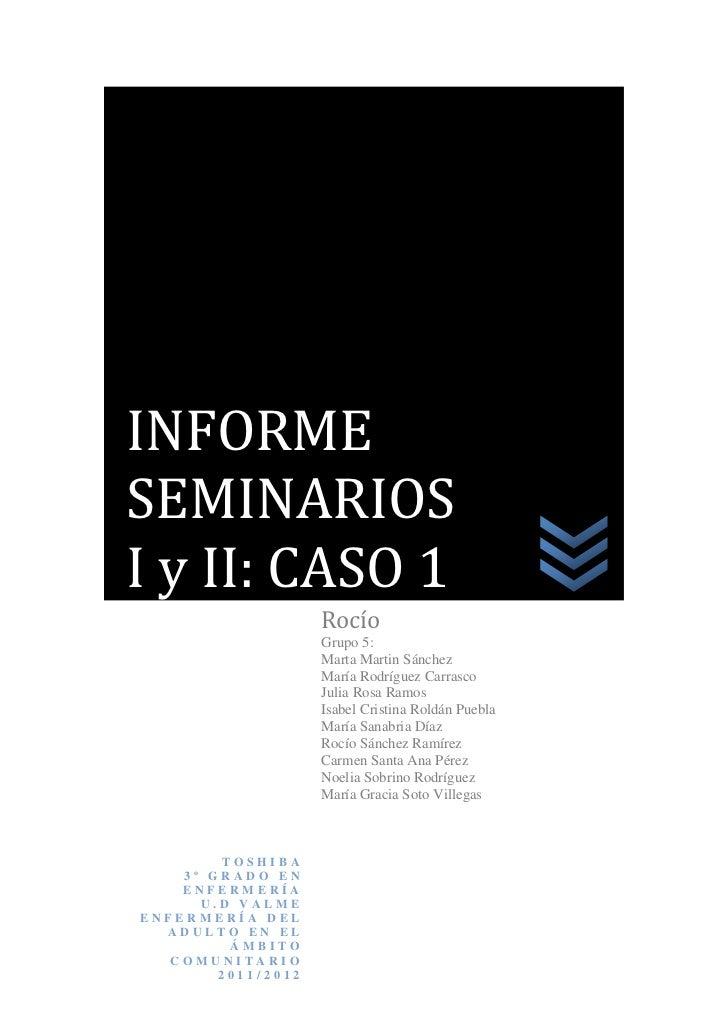 INFORMESEMINARIOSI y II: CASO 1                    Rocío                    Grupo 5:                    Marta Martin Sánch...
