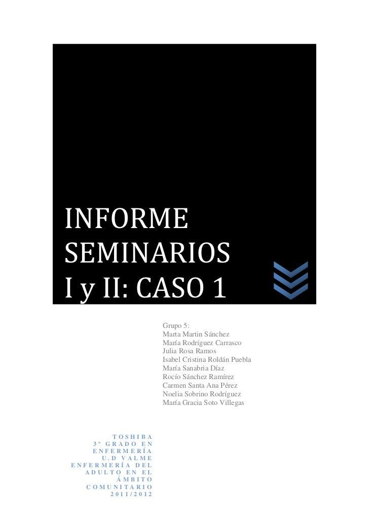 INFORMESEMINARIOSI y II: CASO 1                    Grupo 5:                    Marta Martin Sánchez                    Mar...