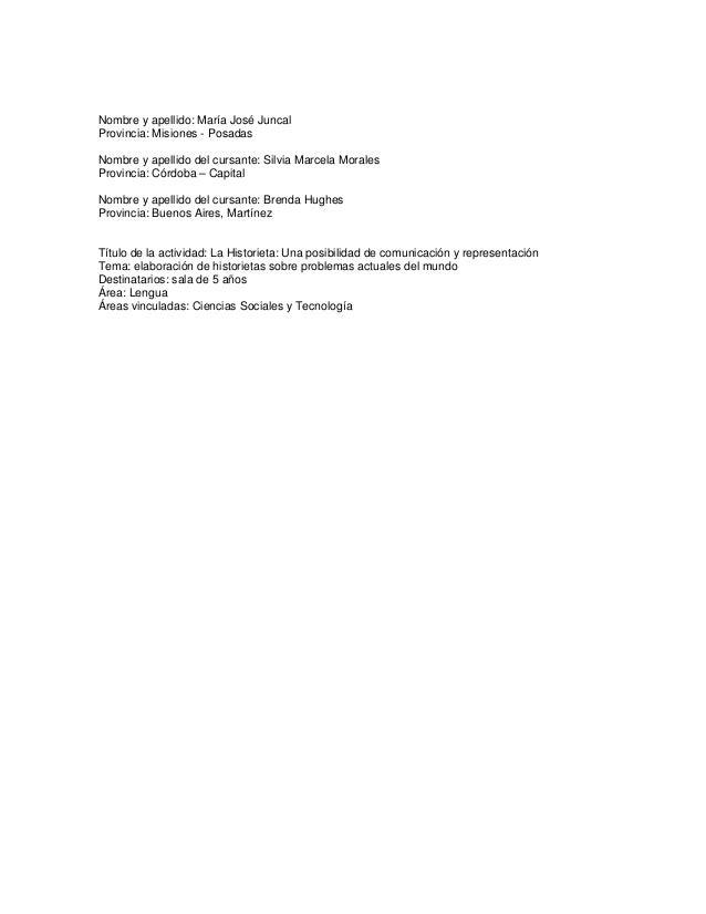 Nombre y apellido: María José Juncal Provincia: Misiones - Posadas Nombre y apellido del cursante: Silvia Marcela Morales ...