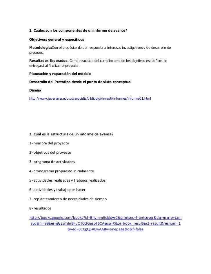 1. Cuáles son los componentes de un informe de avance?<br />Objetivos: general y específicos<br />Metodología: Con el prop...