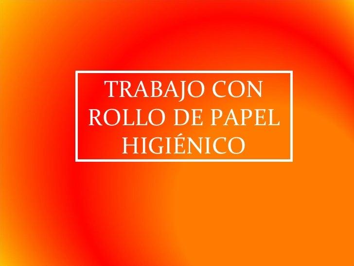 TRABAJO CON ROLLO DE PAPEL HIGIÉNICO
