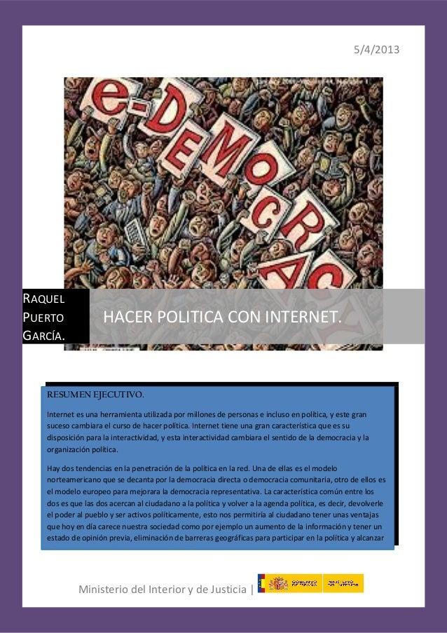 5/4/2013Ministerio del Interior y de Justicia |RAQUELPUERTOGARCÍA.HACER POLITICA CON INTERNET.RESUMEN EJECUTIVO.Internet e...