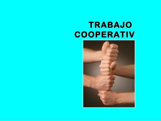 TRABAJOTRABAJO COOPERATIVCOOPERATIV OO