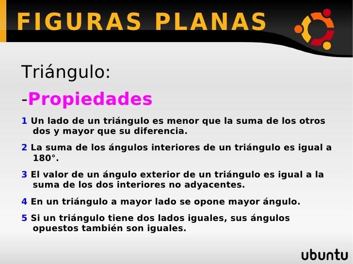 FIGURAS PLANAS <ul><li>Triángulo: </li></ul><ul><li>- Propiedades </li></ul><ul><li>1  Un lado de un triángulo es menor qu...
