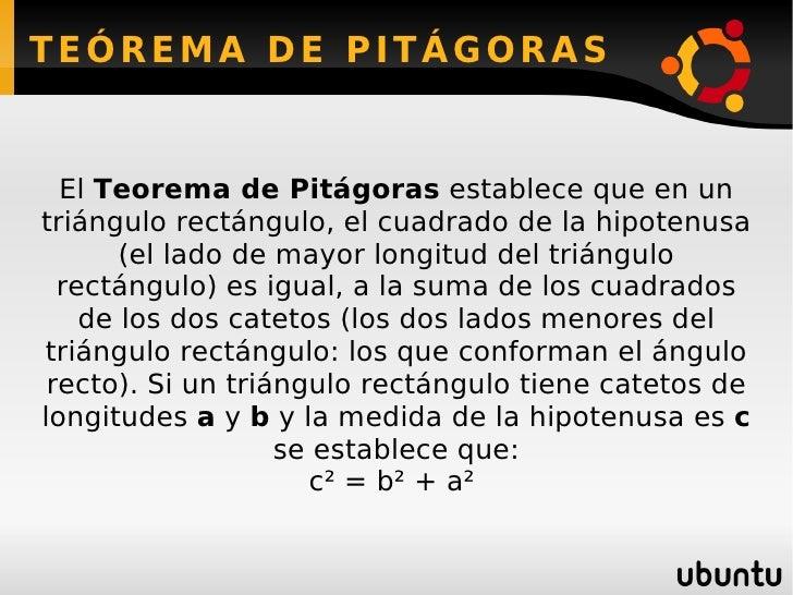 TEÓREMA DE PITÁGORAS El  Teorema de Pitágoras  establece que en un triángulo rectángulo, el cuadrado de la hipotenusa (el ...