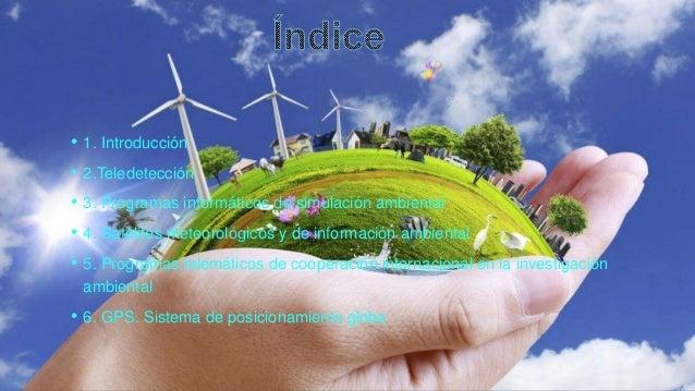 • 1. Introducción • 2.Teledetección • 3. Programas informáticos de simulación ambiental • 4. Satélites meteorológicos y de...
