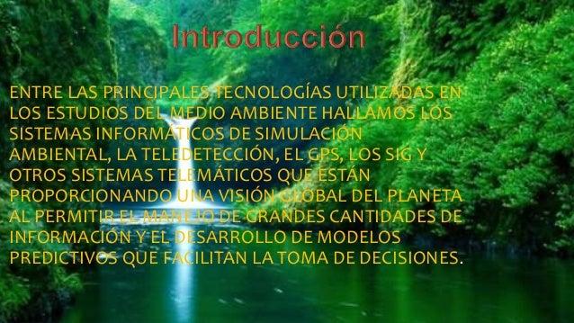 ENTRE LAS PRINCIPALES TECNOLOGÍAS UTILIZADAS EN LOS ESTUDIOS DEL MEDIO AMBIENTE HALLAMOS LOS SISTEMAS INFORMÁTICOS DE SIMU...