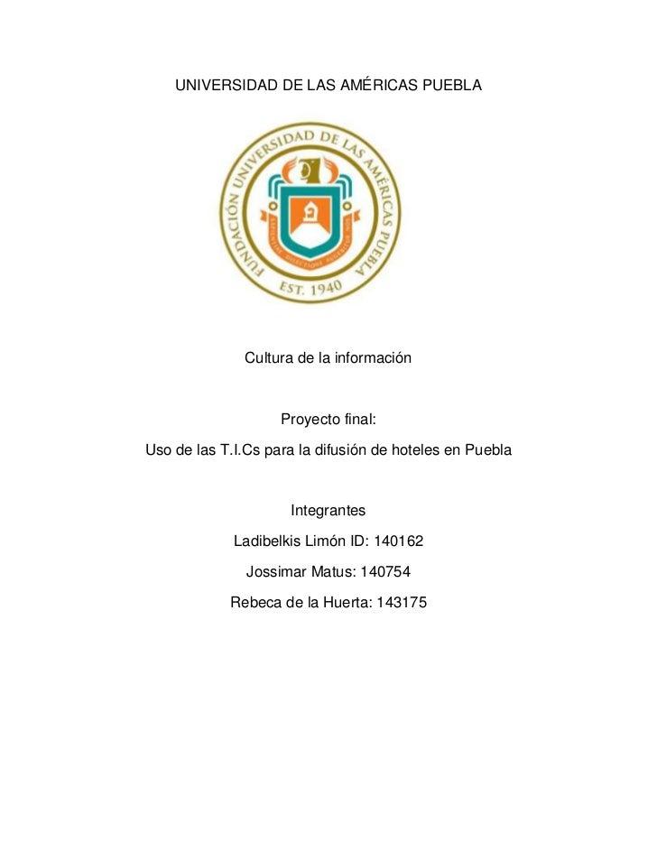UNIVERSIDAD DE LAS AMÉRICAS PUEBLA<br />1371600-135890<br />Cultura de la información<br />Proyecto final: <br />Uso de la...