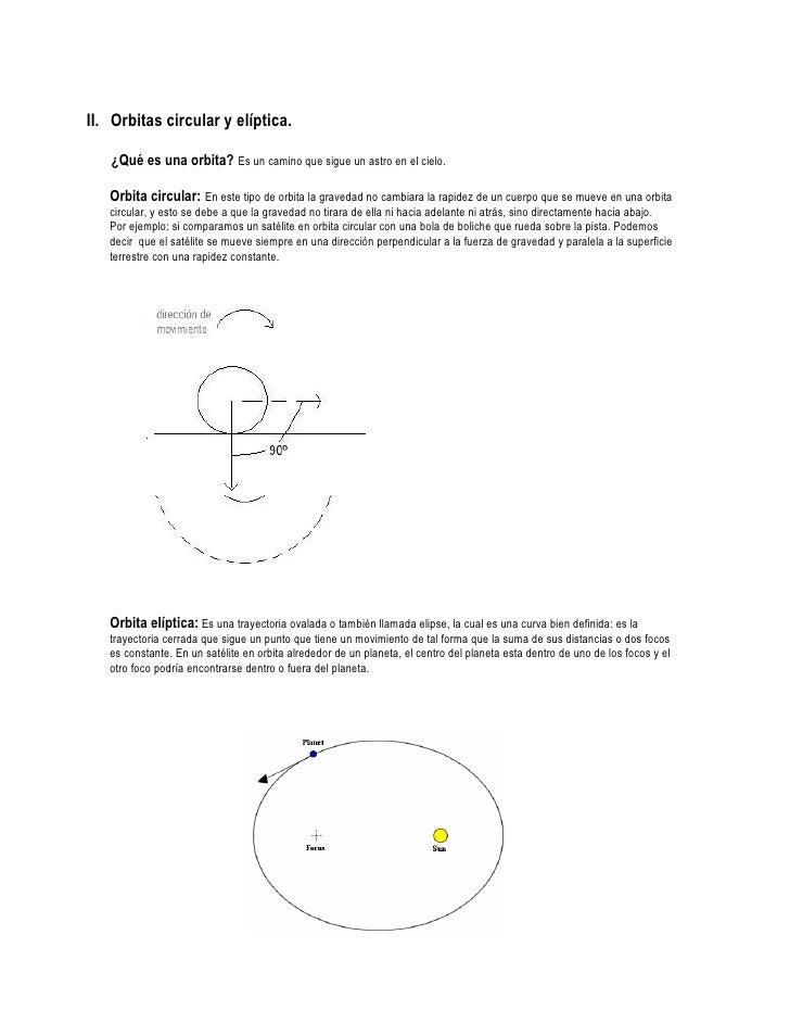 II. Orbitas circular y elíptica.     ¿Qué es una orbita? Es un camino que sigue un astro en el cielo.     Orbita circular:...