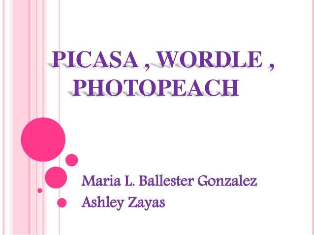 PICASA , WORDLE , PHOTOPEACH Maria L. Ballester Gonzalez Ashley Zayas