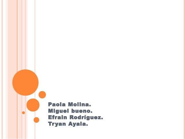 Paola Molina.Miguel bueno.Efr ain Rodríguez.Tr yan Ayala.