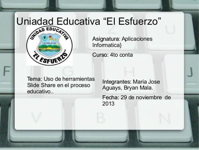 """Uniadad Educativa """"El Esfuerzo"""" Asignatura: Aplicaciones Asignatura Informatica} Curso: 4to conta  Tema: Uso de herramient..."""