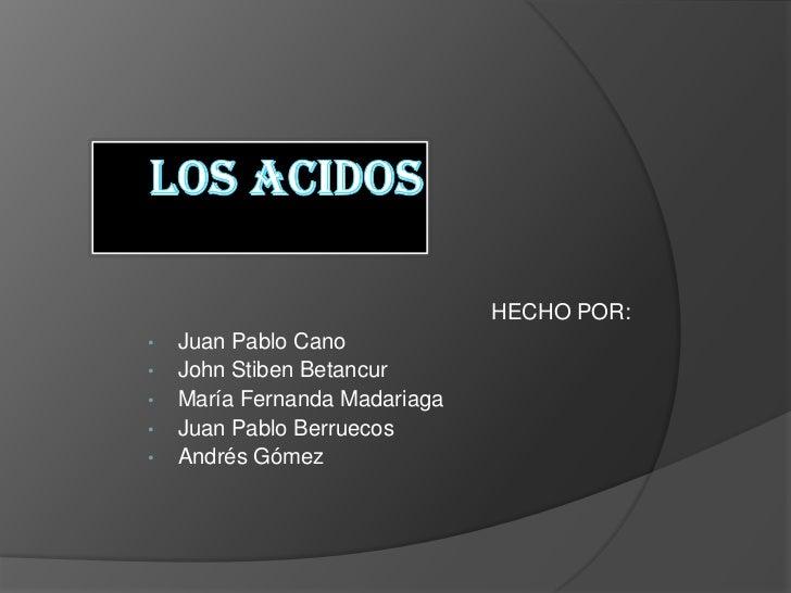 HECHO POR:•   Juan Pablo Cano•   John Stiben Betancur•   María Fernanda Madariaga•   Juan Pablo Berruecos•   Andrés Gómez