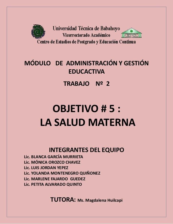 MÓDULO DE ADMINISTRACIÓN Y GESTIÓN           EDUCACTIVA                TRABAJO Nº 2        OBJETIVO # 5 :      LA SALUD MA...