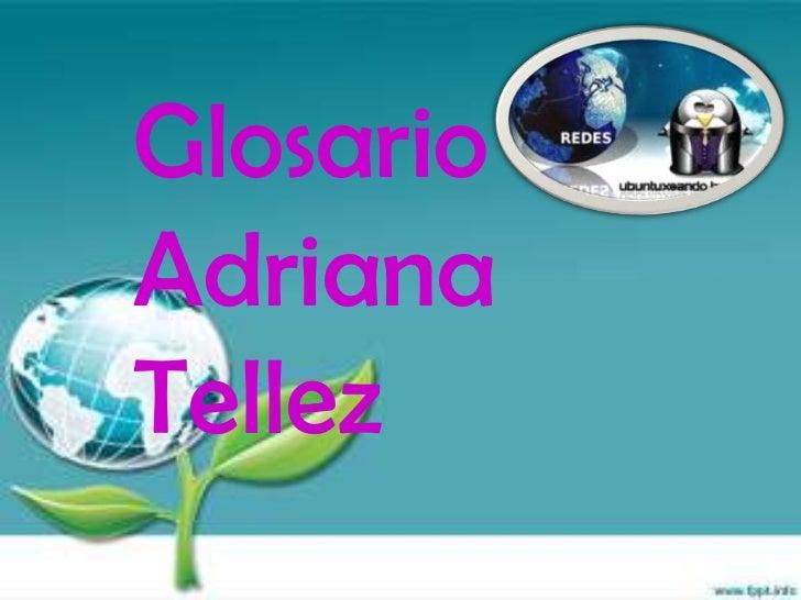 Glosario<br />Adriana <br />Tellez<br />