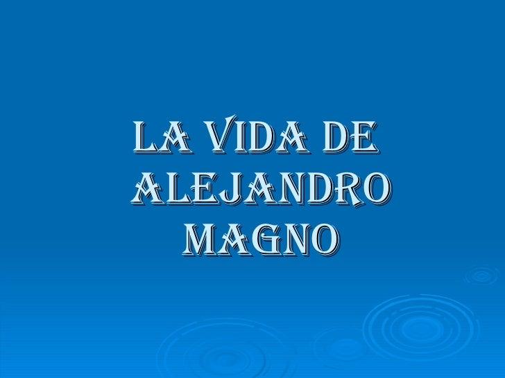 LA VIDA DE  ALEJANDRO MAGNO