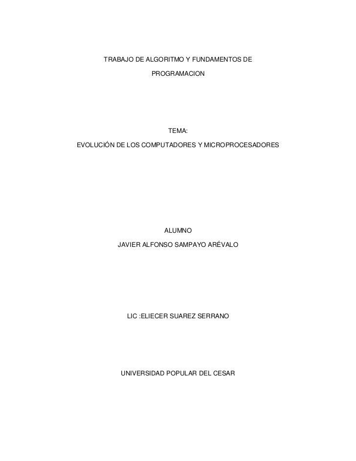 TRABAJO DE ALGORITMO Y FUNDAMENTOS DE                  PROGRAMACION                      TEMA:EVOLUCIÓN DE LOS COMPUTADORE...