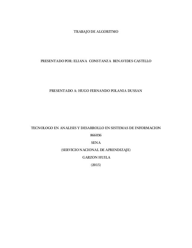 TRABAJO DE ALGORITMO PRESENTADO POR: ELIANA CONSTANZA BENAVIDES CASTILLO PRESENTADO A: HUGO FERNANDO POLANIA DUSSAN TECNOL...