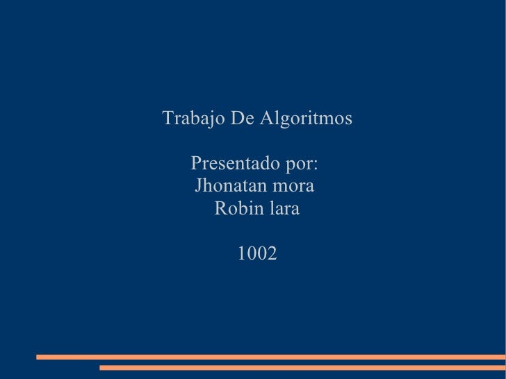 Trabajo De Algoritmos Presentado por:  Jhonatan mora  Robin lara 1002