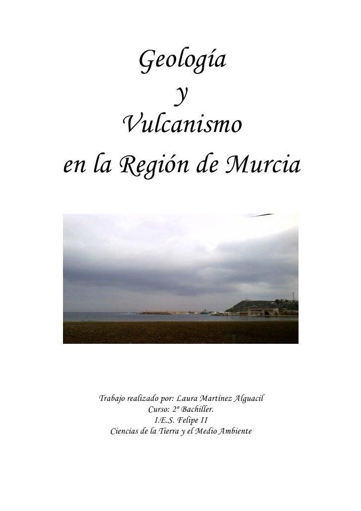 Geología            y       Vulcanismo en la Región de Murcia        Trabajo realizado por: Laura Martínez Alguacil       ...