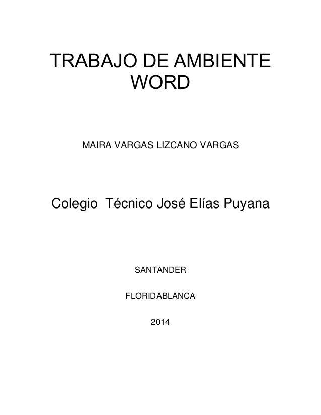 TRABAJO DE AMBIENTE  WORD  MAIRA VARGAS LIZCANO VARGAS  Colegio Técnico José Elías Puyana  SANTANDER  FLORIDABLANCA  2014