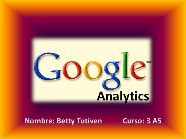 AnalyticsNombre: Betty Tutiven   Curso: 3 A5