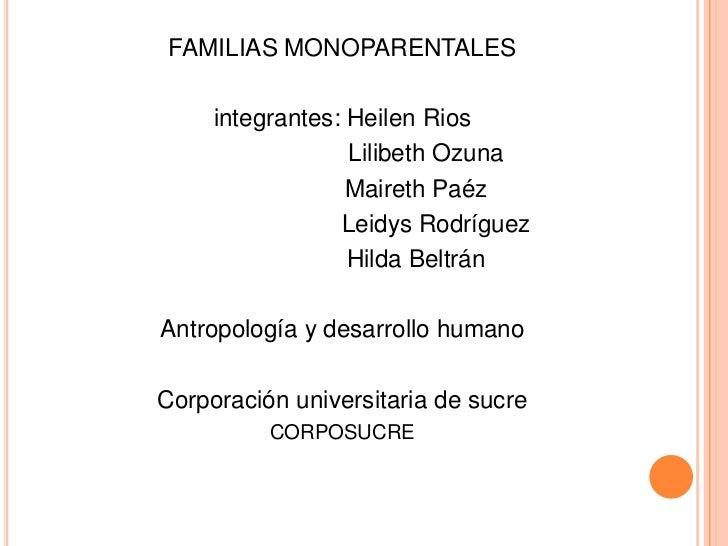FAMILIAS MONOPARENTALES<br />integrantes: Heilen Rios <br />                         Lilibeth Ozuna<br />                 ...