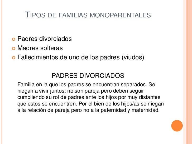 Tipos de familias monoparentales<br />Padres divorciados<br />Madres solteras<br />Fallecimientos de uno de los padres (vi...