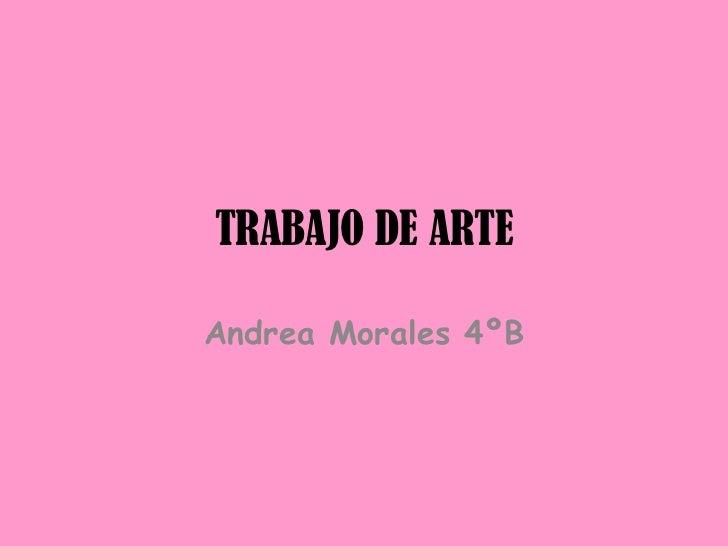 TRABAJO DE ARTE<br />Andrea Morales 4ºB<br />