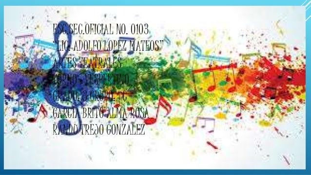 """ESC.SEC.OFICIAL NO. 0103 """"LIC. ADOLFO LOPEZ MATEOS"""" ARTES TEATRALES TURNO : VESPERTINO GRADO: 3 GRUPO: """"C"""" GARCIA BRITO AL..."""
