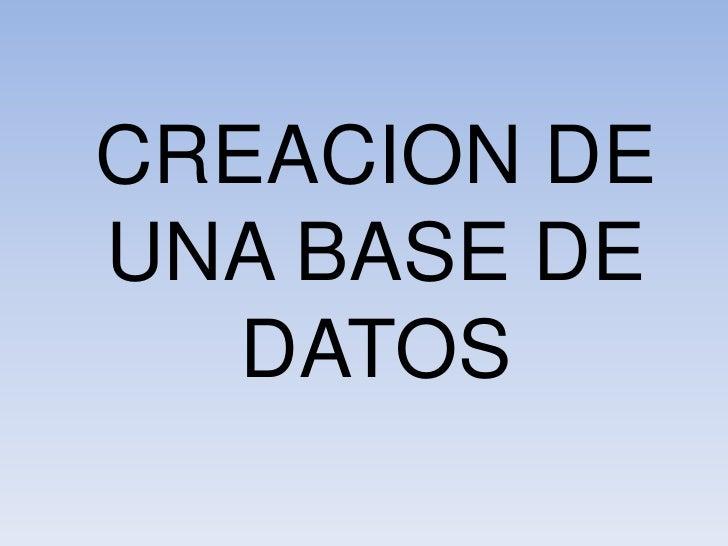 CREACION DE UNA BASE DE DATOS<br />
