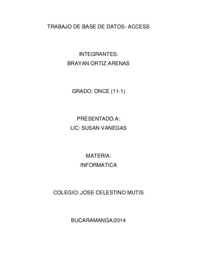 TRABAJO DE BASE DE DATOS- ACCESS INTEGRANTES: BRAYAN ORTIZ ARENAS GRADO: ONCE (11-1) PRESENTADO.A: LIC: SUSAN VANEGAS MATE...