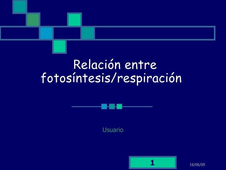 R elación entre fotosíntesis/respiración  Usuario 16/06/09