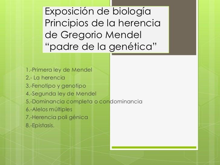 """Exposición de biologíaPrincipios de la herencia de Gregorio Mendel """"padre de la genética""""<br />1.-Primera ley de Mendel <b..."""