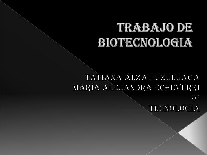 TRABAJO DE BIOTECNOLOGIA<br />Tatiana Álzate Zuluaga<br />María Alejandra Echeverri <br />9ª<br />tecnología<br />
