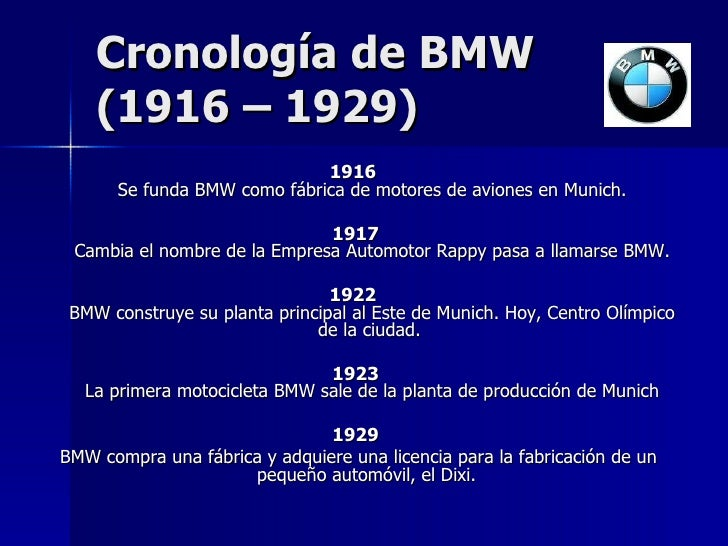 Cronología de BMW  (1916 – 1929)   <ul><li>1916   Se funda BMW como fábrica de motores de aviones en Munich. </li></ul><ul...