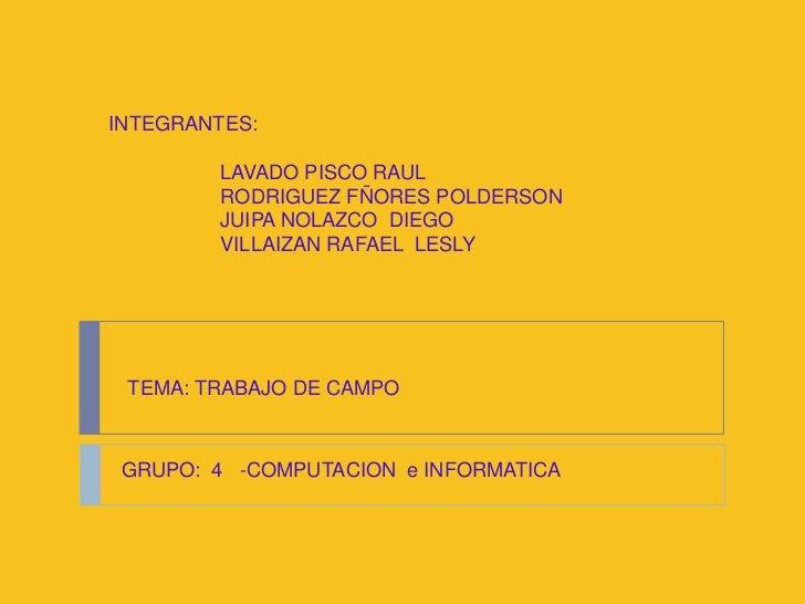 INTEGRANTES:<br />                    LAVADO PISCO RAUL<br />                    RODRIGUEZ FÑORES POLDERSON<br />         ...