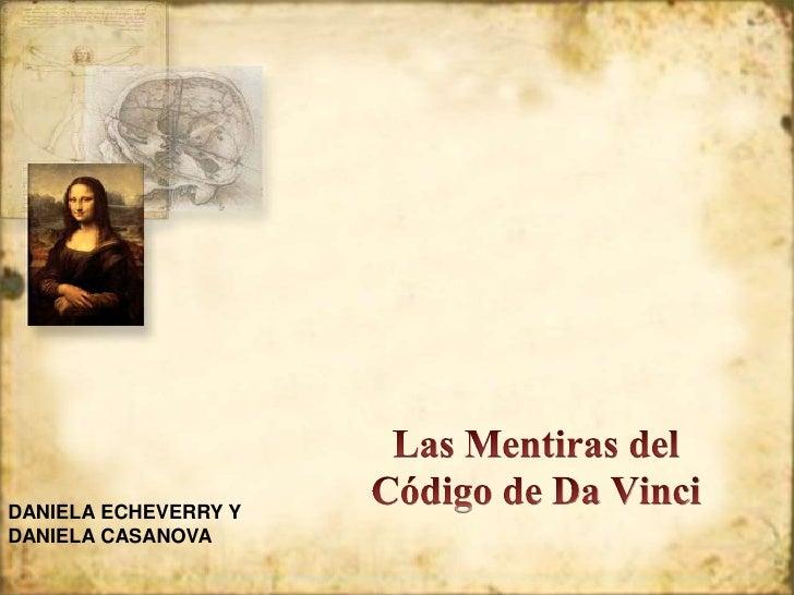Las Mentiras del Código de Da Vinci<br />DANIELA ECHEVERRY Y <br />DANIELA CASANOVA<br />